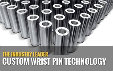"""The Industry Leader Custom Wrist Pin Technology """